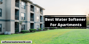 Best Water Softener For Apartments
