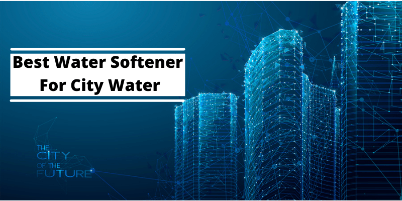 Best Water Softener For City Water